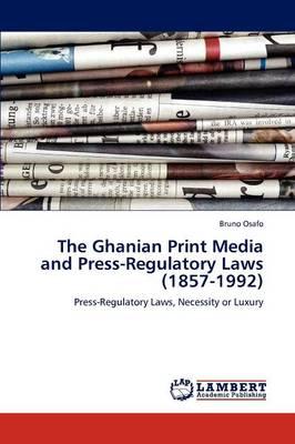 The Ghanian Print Media and Press-Regulatory Laws (1857-1992) (Paperback)