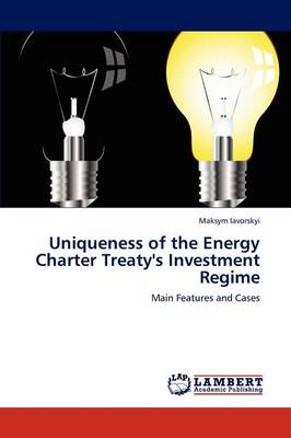 Uniqueness of the Energy Charter Treaty's Investment Regime (Paperback)