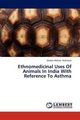 Ethnomedicinal Uses of Animals in India with Reference to Asthma (Paperback)