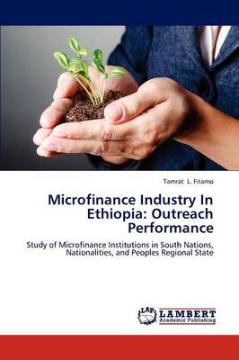 Microfinance Industry in Ethiopia: Outreach Performance (Paperback)
