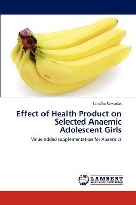 Effect of Health Product on Selected Anaemic Adolescent Girls (Paperback)