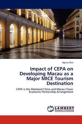 Impact of Cepa on Developing Macau as a Major Mice Tourism Destination (Paperback)