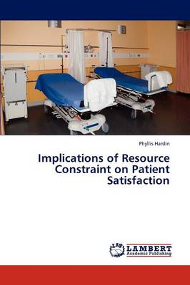 Implications of Resource Constraint on Patient Satisfaction (Paperback)