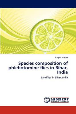 Species Composition of Phlebotomine Flies in Bihar, India (Paperback)