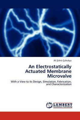 An Electrostatically Actuated Membrane Microvalve (Paperback)