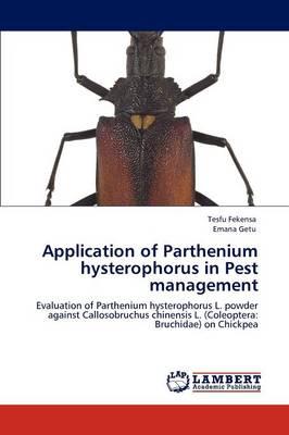 Application of Parthenium Hysterophorus in Pest Management (Paperback)