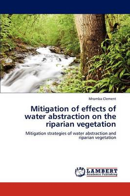 Mitigation of Effects of Water Abstraction on the Riparian Vegetation (Paperback)