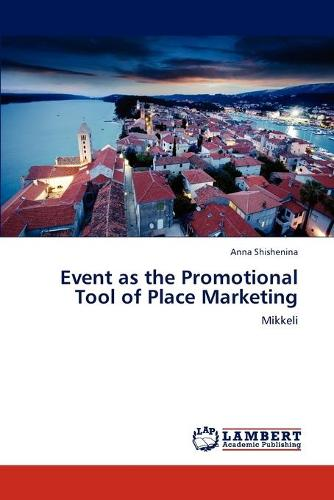 Event as the Promotional Tool of Place Marketing (Paperback)