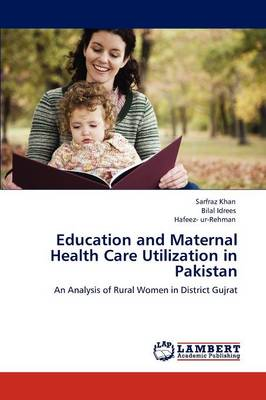 Education and Maternal Health Care Utilization in Pakistan (Paperback)