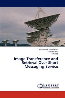 Image Transference and Retrieval Over Short Messaging Service (Paperback)