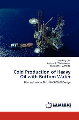 Cold Production of Heavy Oil with Bottom Water (Paperback)