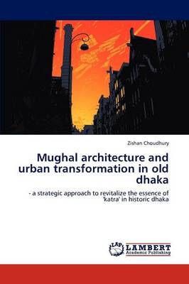 Mughal Architecture and Urban Transformation in Old Dhaka (Paperback)