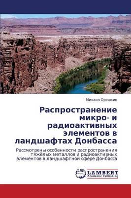 Rasprostranenie Mikro- I Radioaktivnykh Elementov V Landshaftakh Donbassa (Paperback)