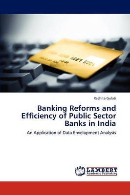 Banking Reforms and Efficiency of Public Sector Banks in India (Paperback)