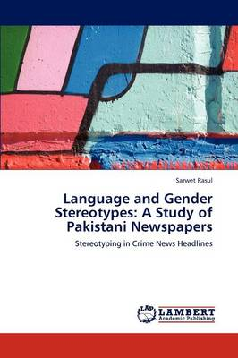 Language and Gender Stereotypes: A Study of Pakistani Newspapers (Paperback)