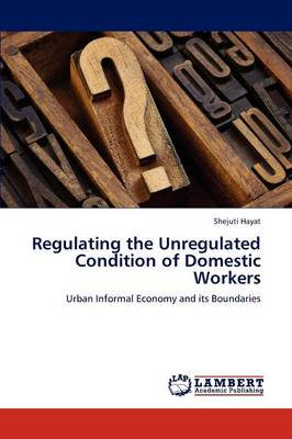 Regulating the Unregulated Condition of Domestic Workers (Paperback)