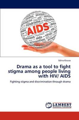 Drama as a Tool to Fight Stigma Among People Living with HIV/ AIDS (Paperback)