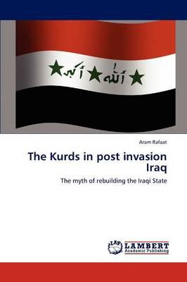 The Kurds in Post Invasion Iraq (Paperback)
