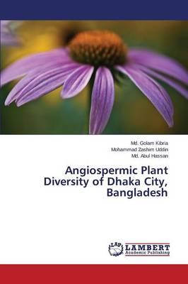 Angiospermic Plant Diversity of Dhaka City, Bangladesh (Paperback)