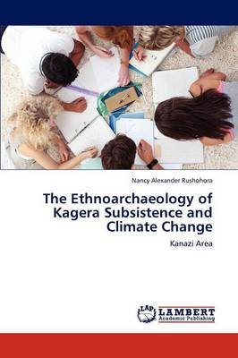 The Ethnoarchaeology of Kagera Subsistence and Climate Change (Paperback)