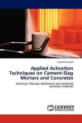 Applied Activation Techniques on Cement-Slag Mortars and Concretes (Paperback)