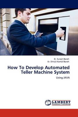 How to Develop Automated Teller Machine System (Paperback)