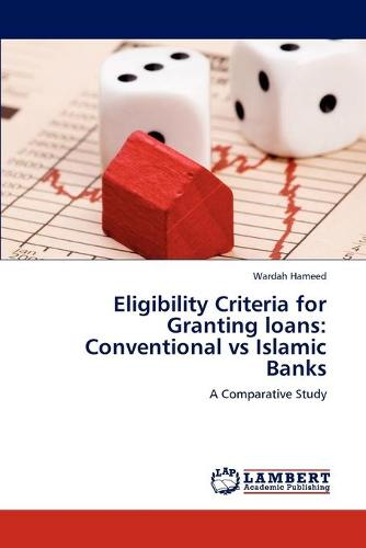 Eligibility Criteria for Granting Loans: Conventional Vs Islamic Banks (Paperback)