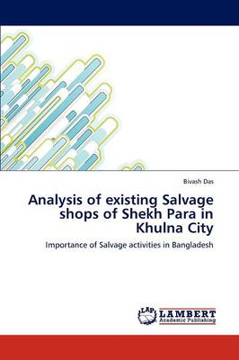 Analysis of Existing Salvage Shops of Shekh Para in Khulna City (Paperback)