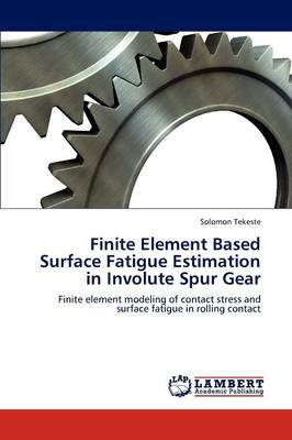 Finite Element Based Surface Fatigue Estimation in Involute Spur Gear (Paperback)