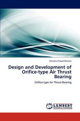 Design and Development of Orifice-Type Air Thrust Bearing (Paperback)