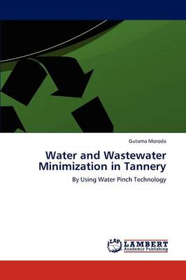 Water and Wastewater Minimization in Tannery (Paperback)