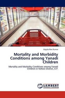 Mortality and Morbidity Conditions Among Yanadi Children (Paperback)
