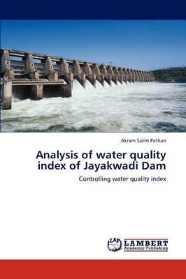 Analysis of Water Quality Index of Jayakwadi Dam (Paperback)