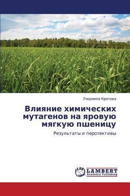Vliyanie Khimicheskikh Mutagenov Na Yarovuyu Myagkuyu Pshenitsu (Paperback)