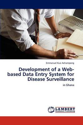 Development of a Web-Based Data Entry System for Disease Surveillance (Paperback)