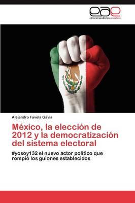 Mexico, La Eleccion de 2012 y La Democratizacion del Sistema Electoral (Paperback)
