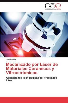 Mecanizado Por Laser de Materiales Ceramicos Y Vitroceramicos (Paperback)