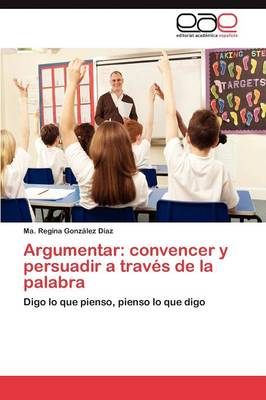 Argumentar: Convencer y Persuadir a Traves de la Palabra (Paperback)