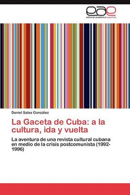 La Gaceta de Cuba: a la Cultura, Ida y Vuelta (Paperback)