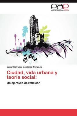 Ciudad, Vida Urbana y Teoria Social (Paperback)