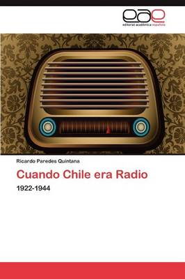 Cuando Chile Era Radio (Paperback)