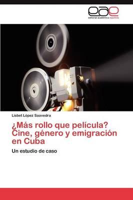 Mas Rollo Que Pelicula? Cine, Genero y Emigracion En Cuba (Paperback)
