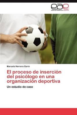 El Proceso de Insercion del Psicologo En Una Organizacion Deportiva (Paperback)