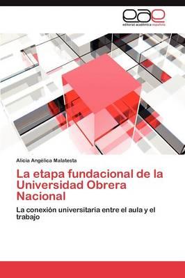 La Etapa Fundacional de la Universidad Obrera Nacional (Paperback)