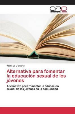 Alternativa Para Fomentar La Educacion Sexual de Los Jovenes (Paperback)
