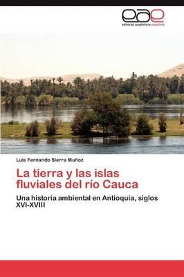 La Tierra y Las Islas Fluviales del Rio Cauca (Paperback)