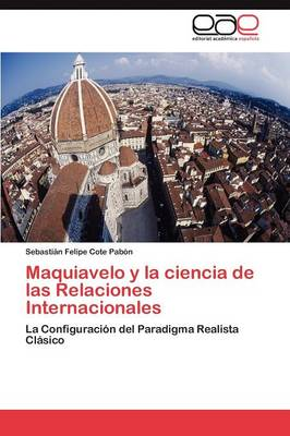 Maquiavelo y La Ciencia de Las Relaciones Internacionales (Paperback)