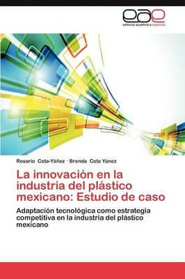 La Innovacion En La Industria del Plastico Mexicano: Estudio de Caso (Paperback)