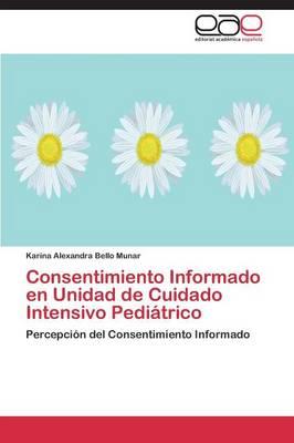 Consentimiento Informado En Unidad de Cuidado Intensivo Pediatrico (Paperback)