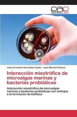 Interaccion Mixotrofica de Microalgas Marinas y Bacterias Probioticas (Paperback)